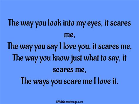 You Scare Me Love Quotes