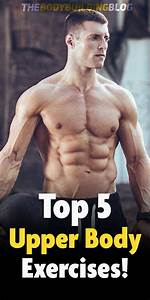The 5 Best Upper Body Exercises That You Are Not Doing