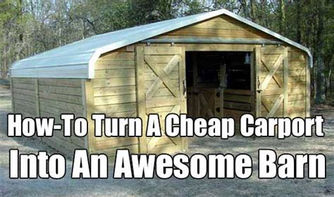 How To Turn A Cheap Carport Into An Awesome Barn