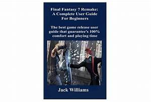 Final Fantasy 7 Remake  A Complete User Guide For
