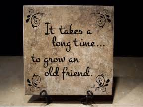 It takes a long time . . . to grow an old friend. (Version #2)