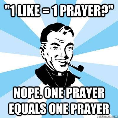 1 Like 1 Prayer Meme - 1 like 1 prayer catholic memes pinterest catholic memes memes and humor