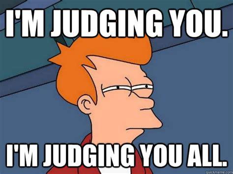 Judging Meme - image gallery judging you meme