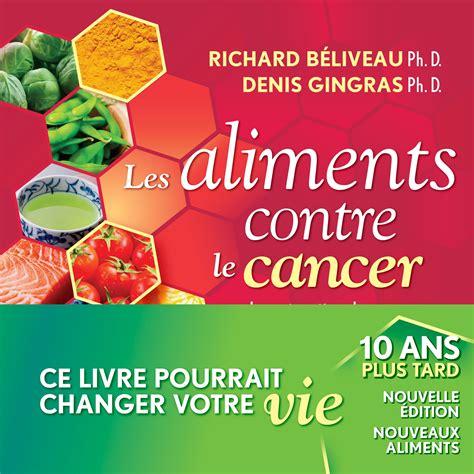 cuisiner avec les aliments contre le cancer pdf les aliments contre le cancer nouvelle édition revue et