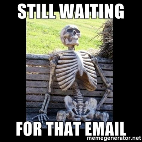 Still Waiting Meme - still waiting for that email still waiting meme generator