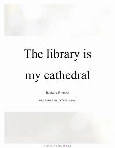 The library is ... Cathedral Quotes