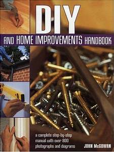 Diy And Home Improvements Handbook Aplete Step By Step Manual With Over 800 Photos And Diagrams