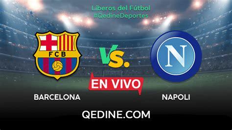 Barcelona Vs Napoli EN VIVO: Horario Y Dónde Ver Hoy Por ...