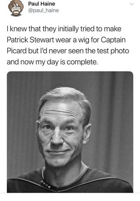 Patrick Stewart Meme - paul haine i knew that they initially tried to make patrick stewart wear a wig for captain
