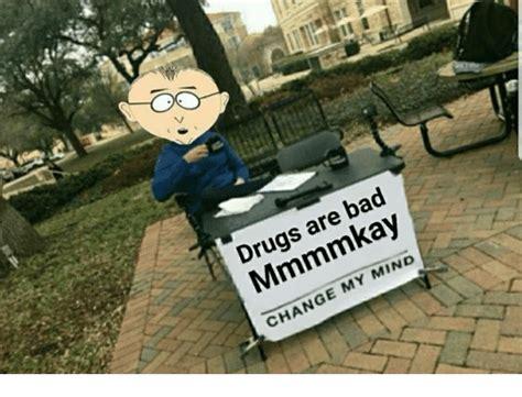 Drugs Are Bad Meme - drugs are bad mmmmkay change my mind bad meme on awwmemes com
