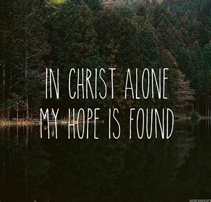 Hope Christ Alone Quotes Found Lord God