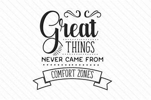 Great things never came from comfort zones SVG Cut file by