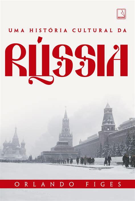 Uma história cultural da Rússia - Grupo Editorial Record