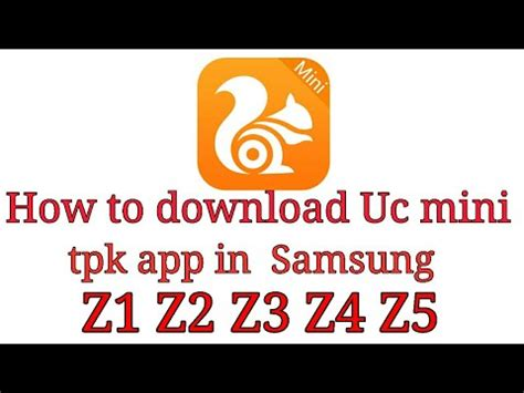 how to uc mini tpk app in samsung z1 z2 z3 z4 z5