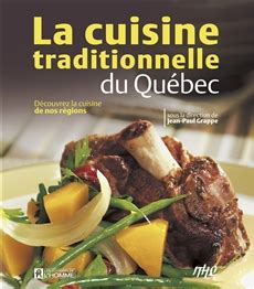 livre de cuisine traditionnelle livre cuisine traditionnelle du québec découvrez la cuisine de nos régions les éditions de l