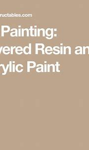 3D Painting: Layered Resin and Acrylic Paint | 3d painting ...
