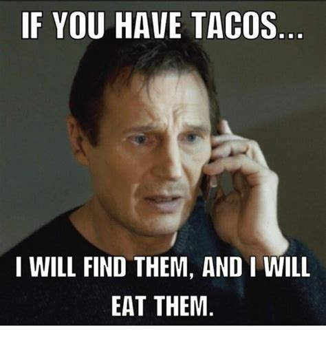 I Meme - if you have tacos i will find them and i will eat them meme on sizzle