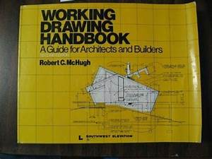 Working Drawing Handbook A Guide For Architects And
