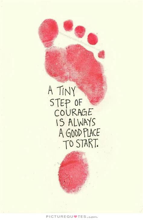 tiny step  courage    good place  start