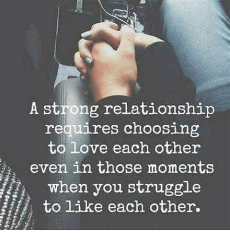 Memes Relationship - a strong relationship requires choosing to love each other even in those moments when you