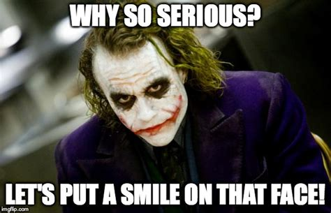 The Joker Meme - why so serious joker imgflip