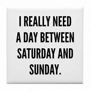 I Really Need A Day Between Saturday And Sunday Ti by ...