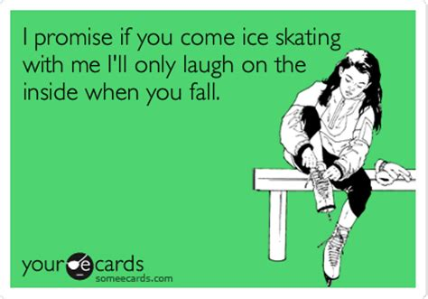 promise    ice skating   ill  laugh