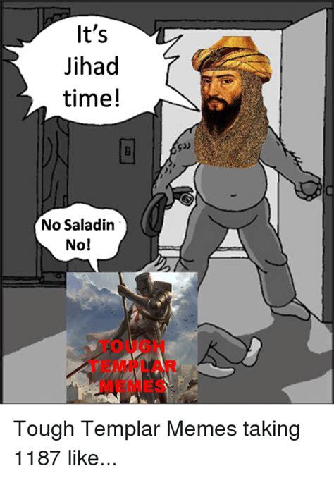 Templar Memes - it s jihad time no saladin no tough templar memes taking 1187 like meme on sizzle