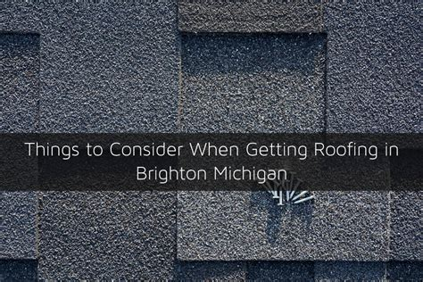 Things To Consider When Getting Roofing In Brighton Michigan Roofing Rolls Home Depot Metal Roof Companies Leaky Repair Painting Tiles Cost Yuma Az Carlisle Details Snow Joe Rake Hail Proof