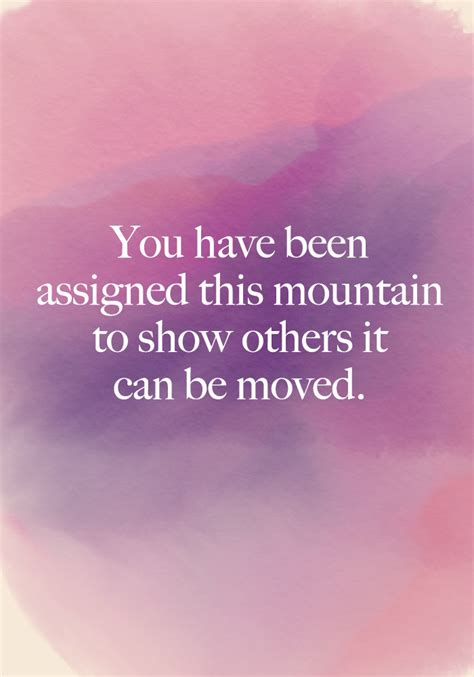 """""""you Have Been Assigned This Mountain To Show Others It Can Be Moved""""  Beautiful Words On"""