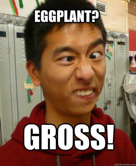 Gross Memes - eggplant gross confused sze quickmeme