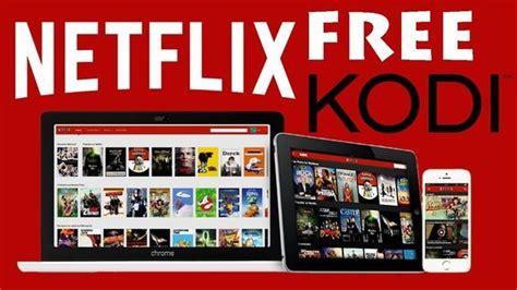 tv avec netflix intégré netflix gratuite 2018 regardez vos et series tv avec kodi tutoriel