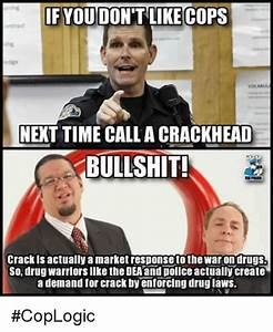 If YOU DON'T LIKE COPS NEXT TIME CALLA CRACKHEAD BULLSHIT ...
