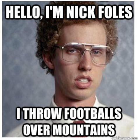 Nick Foles Meme - hello i m nick foles i throw footballs over mountains napoleon dynamite quickmeme