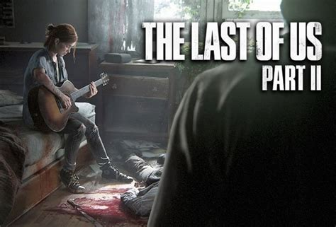 the last of us 2 ps4 release date trailer 2018 e3 news and updates daily