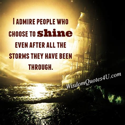 admire people  choose  shine wisdom quotes