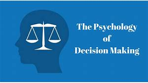 The Psychology Of Decision Making