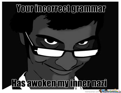 Grammer Nazi Meme - my inner self might be a grammar nazi calliope writing