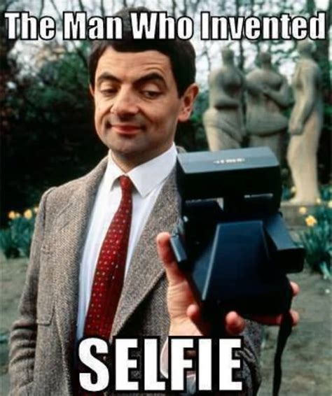 Men Selfie Meme - 25 most funniest mr bean meme pictures on the internet
