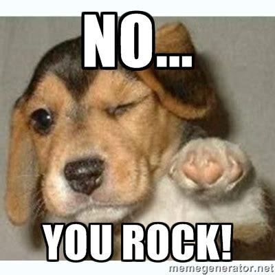 No You Are Meme - no you rock meme www pixshark com images galleries with a bite