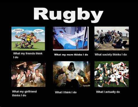 Rugby Memes - rugby quotes top 10 what my friends think i do vs what i actually do posters rugby