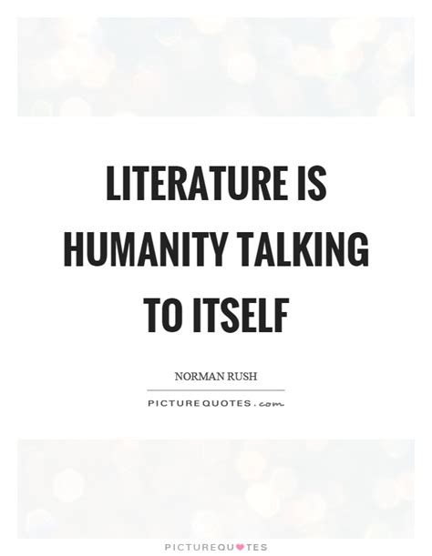 literature  humanity talking   picture quotes