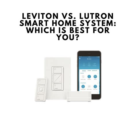 bestes smart home system leviton vs lutron smart home system which is best for
