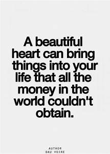 A beautiful heart can bring things into your life that all ...
