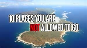 10 places you 39 re not allowed to go