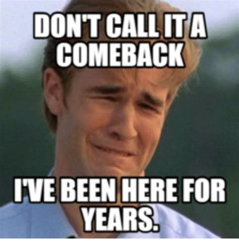 Comeback Memes - don t callita comeback ive been here for years comeback meme on sizzle