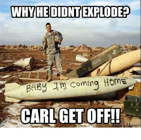 Carl Military Memes - why he didnterplode carl get off military meme on sizzle