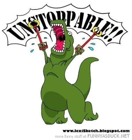Unstoppable Dinosaur Meme - 52 best t rex humor images on pinterest ha ha t rex humor and funny stuff