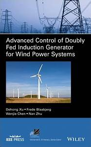 Advanced Control Of Doubly Fed Induction Generator For Wind Power Systems Ebook By Dehong Xu