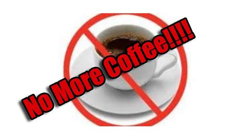 No More Coffee For Me!!!